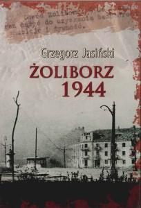 """""""Żoliborz 1944″ autorem książki jest Grzegorz Jasiński"""