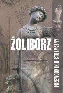 """""""Żoliborz - przewodnik historyczny"""" autorów: Tomasz Pawłowski iJarosław Zieliński."""